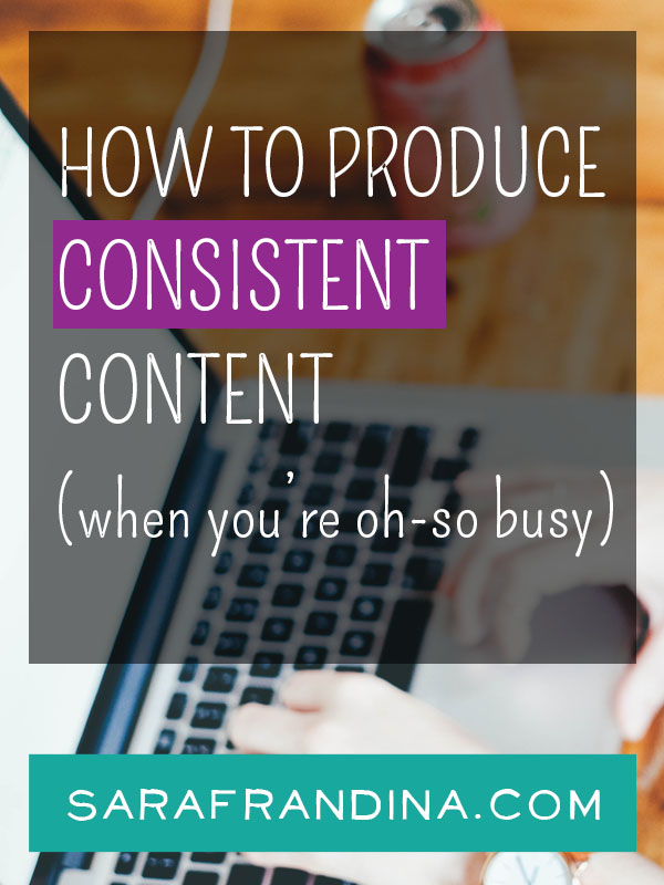 How to produce consistent content when you're busy