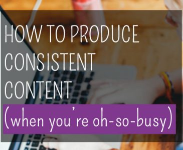 How to produce consistent content (when you're oh-so busy)